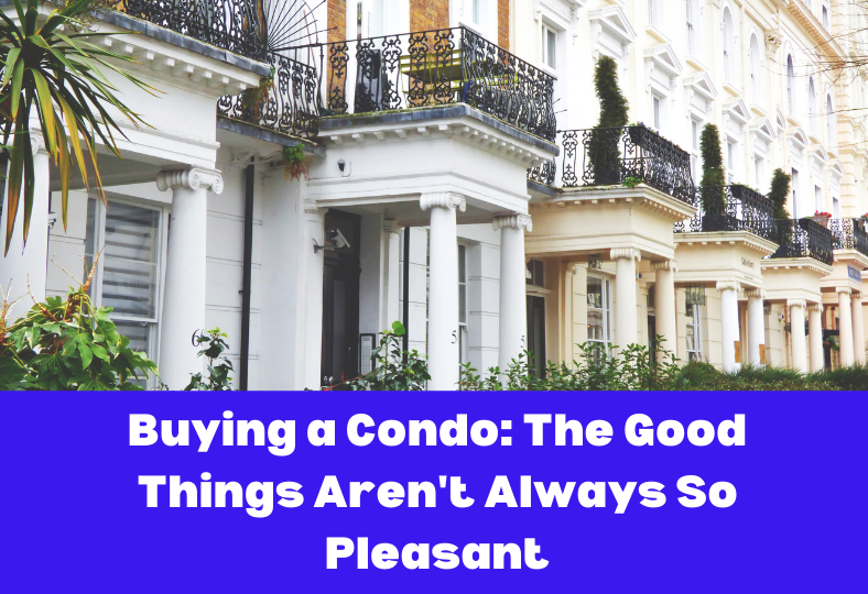 Buying a Condo: The Good Things Aren't Always So Pleasant